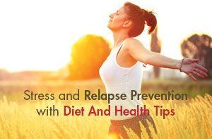 Stress and Relapse Prevention with Diet and Health Tips