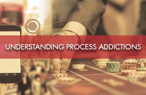 Understanding Process Addictions