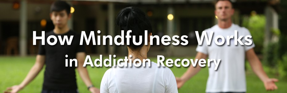 how-mindfulness-works-in-addiction-recovery